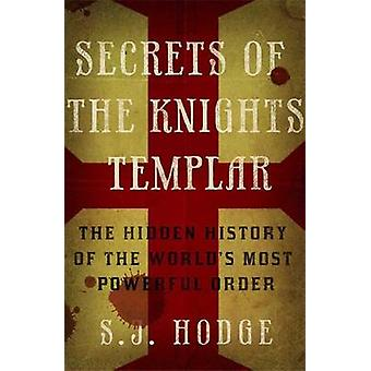 Secrets of the Knights Templar - The Hidden History of the World's Mos