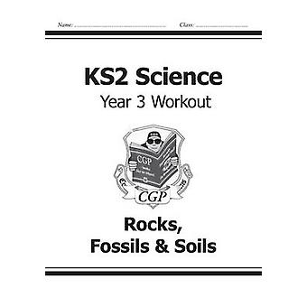 KS2 Science Year Three Workout - Rocks - Fossils & Soils by CGP Books