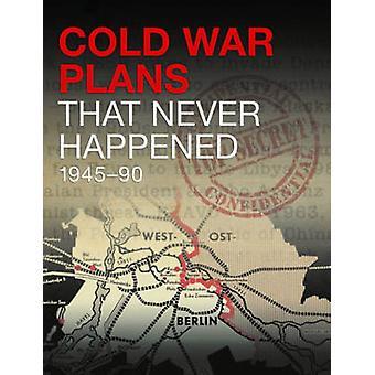 Plans de guerre froide qui n'est jamais arrivé - 1945-90 par Michael Kerrigan - 9