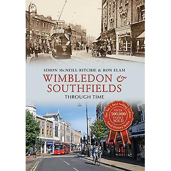 Wimbledon & Southfields Through Time by Ron Elam - Simon McNeill-Ritc