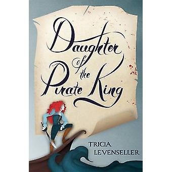Daughter of the Pirate King by Tricia Levenseller - 9781250095961 Book