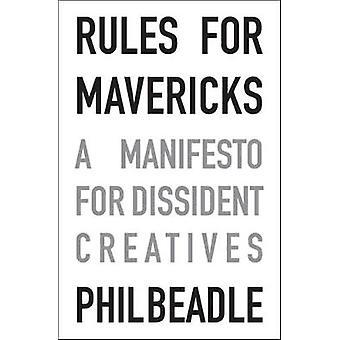 Regler för Mavericks - ett manifest för dissidenten kreatörer av Phil Bead