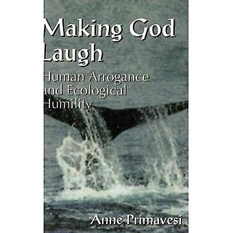 Making God Laugh: Human Arrogance and Ecological Humility