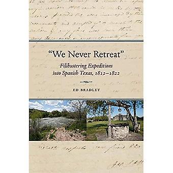 «Nous ne jamais battre en retraite»: selon expéditions dans le Texas espagnol, 1812-1822 (Elma Dill Russell Spencer série...