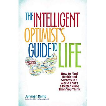 The Intelligent Optimist's Guide to Life: How to Find Health and Success in a World That's a Better Place Than...