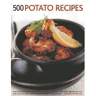 500 Potato Recipes: Irresistible Recipes for Every Occasion, Including Appetizers, Snacks, Salads and Main Courses...