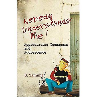 Nobody Understands Me!: Appreciating Teenagers and Adolescence