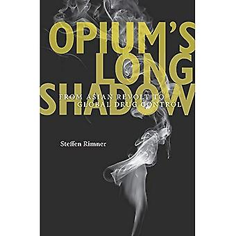 Opium's Long Shadow: From Asian Revolt to Global Drug Control