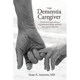 Dementia-hoitaja: Opas hoitaa joku Alzheimerin tauti ja muut Neurocognitive häiriöt (oppaat hoitoon)