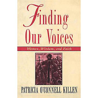 Finding Our Voices - Women - Wisdom and Faith by Patricia O'Connell Ki