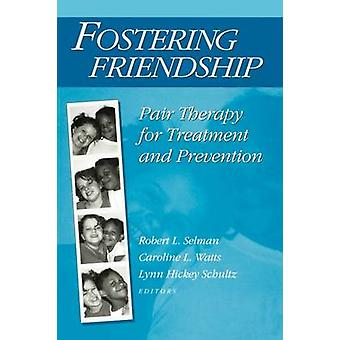 Fostering Friendship Pair Therapy for Treatment and Prevention by Selman & Robert L.