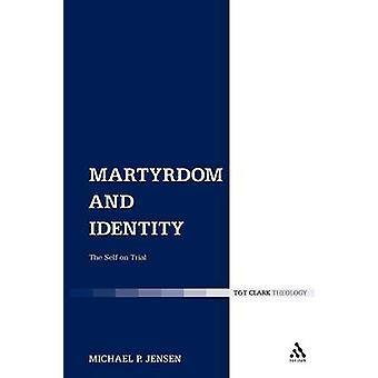 Martyrdom and Identity The Self on Trial by Jensen & Michael P.