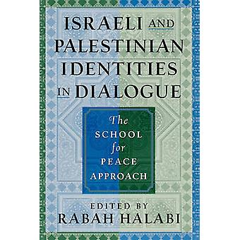 Israeli and Palestinian Identities in Dialogue The School for Peace Approach by Halabi & Rabah