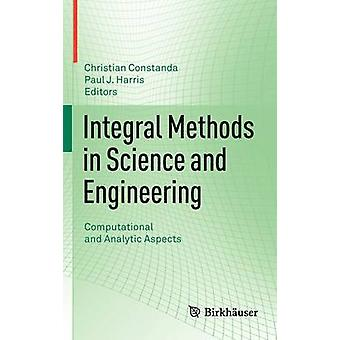 Integral Methods in Science and Engineering  Computational and Analytic Aspects by Constanda & Christian