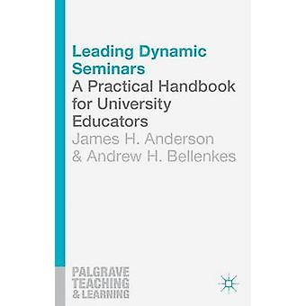 Leading Dynamic Seminars  A Practical Handbook for University Educators by Anderson & James