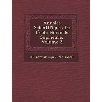 Annales Scientifiques de L Cole Normale Sup Rieure Volume 3 by Cole Normale Sup Rieure France