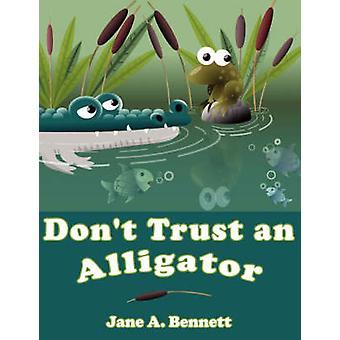 Dont Trust an Alligator by Bennett & Jane A.