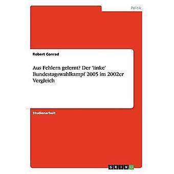 Aus Fehlern gelernt Der linke Bundestagswahlkampf 2005 im 2002er Vergleich by Conrad & Robert