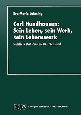 Carl Hundhausen Sein Leben sein Werk sein Lebenswerk  Public Relations in Deutschland by Lehming & EvaMaria