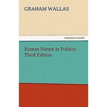 Human Nature in Politics Third Edition by Wallas & Graham