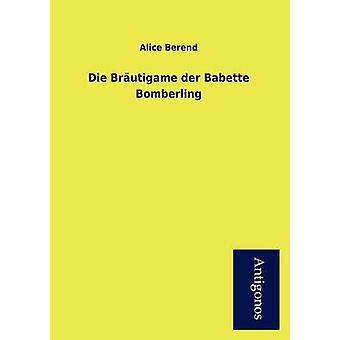 Die Br Utigame Der Babette Bomberling by Berend & Alice