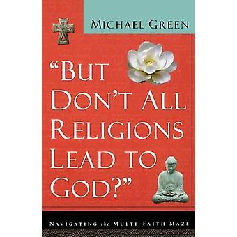 But Don't All Religions Lead to God? - Navigating the Multi-Faith Maze