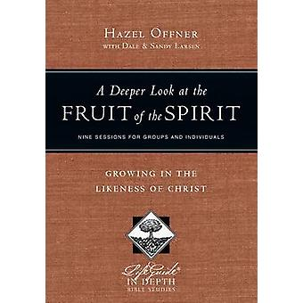 A Deeper Look at the Fruit of the Spirit - Growing in the Likeness of
