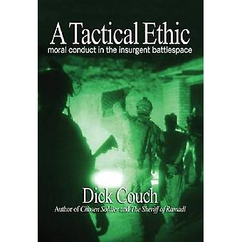 A Tactical Ethic - Moral Conduct in the Insurgent Battlespace by Dick