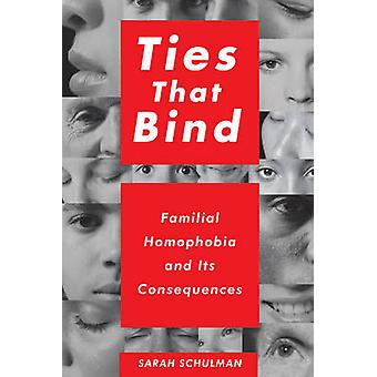 Ties That Bind - Familial Homophobia and Its Consequences by Sarah Sch
