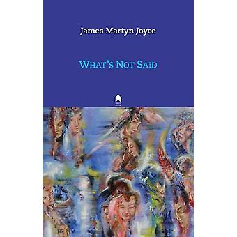 What's Not Said by James Martyn Joyce - 9781851320387 Book