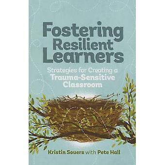 Fostering Resilient Learners - Strategies for Creating a Trauma-Sensit