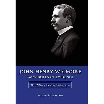 John Henry Wigmore and the Rules Of Evidence: The Hidden Origins of Modern Law (Studies in Constitutional Democracy)