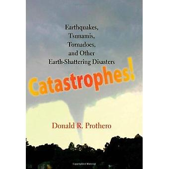 Catastrophes! - Earthquakes - Tsunamis - Tornadoes - and Other Earth-s