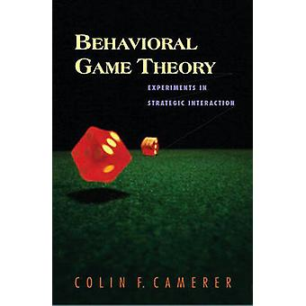 Behavioral Game Theory by Colin F. Camerer