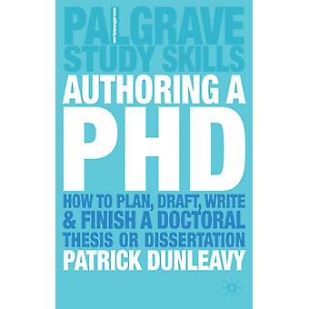 Authoring a PhD: How to Plan Draft Write and Finish a Doctoral Thesis or Dissertation (Palgrave Study Guides) (Paperback) by Dunleavy Patrick