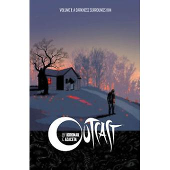 Outcast by Kirkman & Azaceta Volume 1: A Darkness Surrounds Him (Outcast by Kirkman & Azaceta Tp) (Paperback) by Kirkman Robert