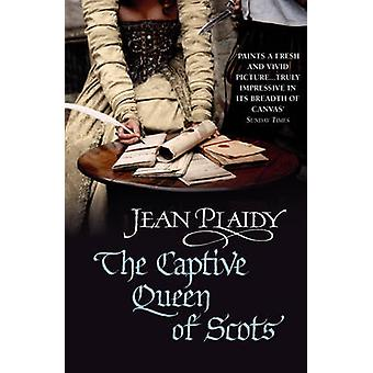 The Captive Queen of Scots - (Mary Stuart) by Jean Plaidy - 9780099493