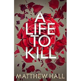 A Life to Kill by Matthew Hall - 9780230752382 Book