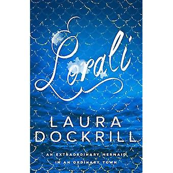 Lorali by Laura Dockrill - 9781471404221 Book