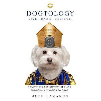 Dogtology - eine humorvolle Erforschung des Mannes Pelz-Ocious Hingabe an Hund