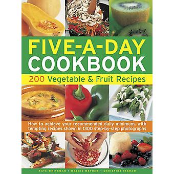 The Five-a-day Cookbook - 200 Vegetable & Fruit Recipes - How to Achie