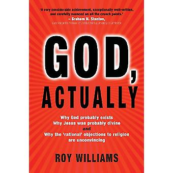 God - Actually - Why God Probably Exists and Why Jesus Was Probably Di