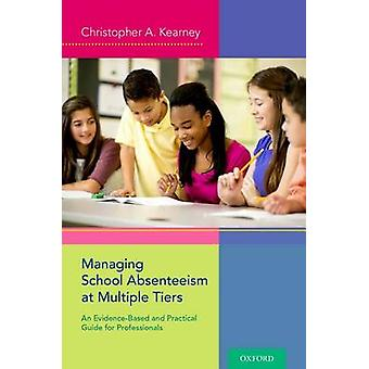 Managing School Absenteeism at Multiple Tiers - An Evidence-Based and
