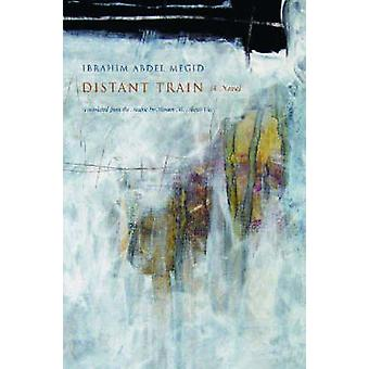 Distant Train - A Novel by Ibrahim Abdel Megid - Hosam M. Aboul-Ela -