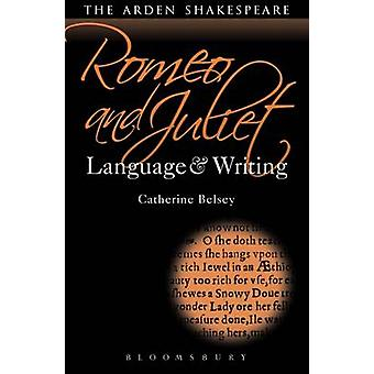 Romeo and Juliet - Language and Writing by Catherine Belsey - 97814081