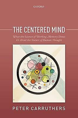 The Centerouge Mind - What the Science of Working Memory Shows Us About