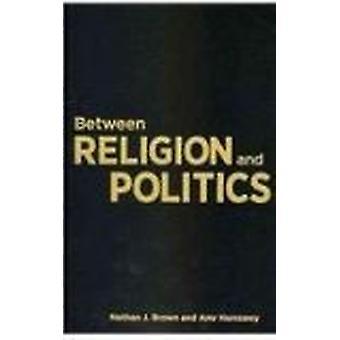 Mellan Religion och politik av Nathan J. Brown - Amr Hamzawy - 9780