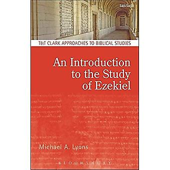 An Introduction to the Study of Ezekiel (T & T Clark Approaches to Biblical Studies)