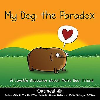 Mein Hund: Das Paradox: eine liebenswerte Diskurs über des Menschen bester Freund