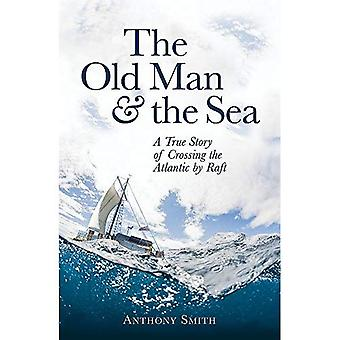 The Old Man and the Sea: A True Story of Crossing the Atlantic by Raft